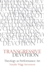 Transgressive Devotion : Theology as Performance Art - Book