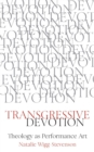 Transgressive Devotion : Theology as Performance Art - eBook