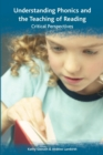 Understanding Phonics and the Teaching of Reading: A Critical Perspective - Book