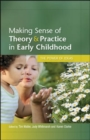 Making Sense of Theory and Practice in Early Childhood: The Power of Ideas - Book