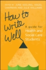 How to Write Well: A Guide for Health and Social Care Students - Book