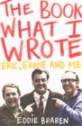 The Book What I Wrote : Eric, Ernie and Me - Book