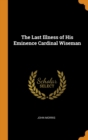The Last Illness of His Eminence Cardinal Wiseman - Book