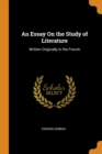 An Essay On the Study of Literature : Written Originally in the French - Book