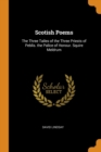 Scotish Poems : The Three Tailes of the Three Priests of Peblis. the Palice of Honour. Squire Meldrum - Book