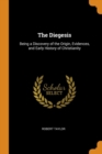 The Diegesis : Being a Discovery of the Origin, Evidences, and Early History of Christianity - Book