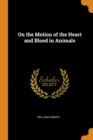 On the Motion of the Heart and Blood in Animals - Book