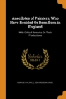 Anecdotes of Painters, Who Have Resided Or Been Born in England: With Critical Remarks On Their Productions - Book