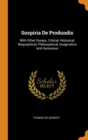 Suspiria De Produndis : With Other Essays, Critical, Historical, Biographical, Philosophical, Imaginative and Humorous - Book