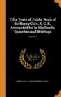 Fifty Years of Public Work of Sir Henry Cole, K. C. B., Accounted for in His Deeds, Speeches and Writings; Volume 2 - Book