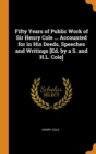 Fifty Years of Public Work of Sir Henry Cole ... Accounted for in His Deeds, Speeches and Writings [Ed. by a S. and H.L. Cole] - Book
