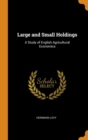 Large and Small Holdings : A Study of English Agricultural Economics - Book