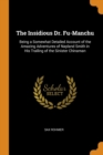 The Insidious Dr. Fu-Manchu : Being a Somewhat Detailed Account of the Amazing Adventures of Nayland Smith in His Trailing of the Sinister Chinaman - Book