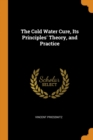 The Cold Water Cure, Its Principles' Theory, and Practice - Book