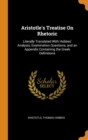 Aristotle's Treatise on Rhetoric : Literally Translated with Hobbes' Analysis, Examination Questions, and an Appendix Containing the Greek Definitions - Book