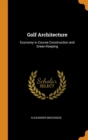 Golf Architecture : Economy in Course Construction and Green-Keeping - Book