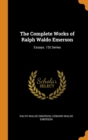 The Complete Works of Ralph Waldo Emerson : Essays. 1St Series - Book