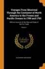 Voyages from Montreal Through the Continent of North America to the Frozen and Pacific Oceans in 1789 and 1793 : With an Account of the Rise and State of the Fur Trade; Volume 1 - Book