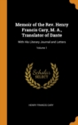 Memoir of the Rev. Henry Francis Cary, M. A., Translator of Dante : With His Literary Journal and Letters; Volume 1 - Book