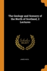The Geology and Scenery of the North of Scotland, 2 Lectures - Book