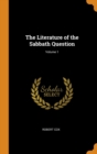 THE LITERATURE OF THE SABBATH QUESTION; - Book
