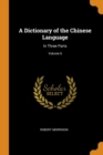 A Dictionary of the Chinese Language: In Three Parts; Volume 6 - Book