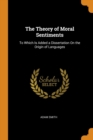 The Theory of Moral Sentiments : To Which Is Added a Dissertation on the Origin of Languages - Book