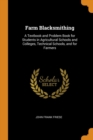 Farm Blacksmithing : A Textbook and Problem Book for Students in Agricultural Schools and Colleges, Technical Schools, and for Farmers - Book