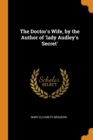 The Doctor's Wife, by the Author of 'lady Audley's Secret' - Book