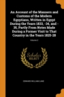 An Account of the Manners and Customs of the Modern Egyptians, Written in Egypt During the Years 1833, -34, and -35, Partly from Notes Made During a Former Visit to That Country in the Years 1825-28; - Book