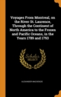 Voyages From Montreal, on the River St. Laurence, Through the Continent of North America to the Frozen and Pacific Oceans, in the Years 1789 and 1793 - Book