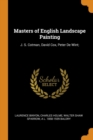 Masters of English Landscape Painting : J. S. Cotman, David Cox, Peter de Wint; - Book