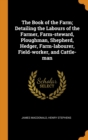 The Book of the Farm; Detailing the Labours of the Farmer, Farm-steward, Ploughman, Shepherd, Hedger, Farm-labourer, Field-worker, and Cattle-man - Book