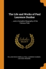 The Life and Works of Paul Laurence Dunbar : ... and a Complete Biography of the Famous Poet - Book