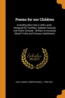 Poems for Our Children : Including Mary Had a Little Lamb: Designed for Families, Sabbath Schools, and Infant Schools: Written to Inculcate Moral Truths and Virtuous Sentiments - Book