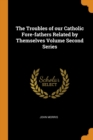 The Troubles of our Catholic Fore-fathers Related by Themselves Volume Second Series - Book