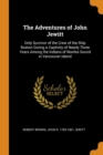 The Adventures of John Jewitt : Only Survivor of the Crew of the Ship Boston During a Captivity of Nearly Three Years Among the Indians of Nootka Sound in Vancouver Island - Book