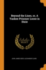 Beyond the Lines, Or, a Yankee Prisoner Loose in Dixie - Book
