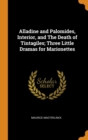 Alladine and Palomides, Interior, and The Death of Tintagiles; Three Little Dramas for Marionettes - Book