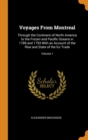 Voyages From Montreal : Through the Continent of North America to the Frozen and Pacific Oceans in 1789 and 1793 With an Account of the Rise and State of the fur Trade; Volume 1 - Book