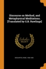 Discourse on Method, and Metaphysical Meditations. [translated by G.B. Rawlings] - Book