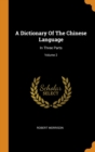 A Dictionary Of The Chinese Language : In Three Parts; Volume 2 - Book