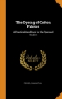 The Dyeing of Cotton Fabrics : A Practical Handbook for the Dyer and Student - Book
