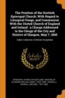 The Position of the Scottish Episcopal Church : With Regard to Liturgical Usage, and Communion with the United Church of England and Ireland: A Charge Addressed to the Clergy of the City and District - Book