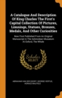 A Catalogue and Description of King Charles the First's Capital Collection of Pictures, Limnings, Statues, Bronzes, Medals, and Other Curiosities : Now First Published from an Original Manuscript in t - Book