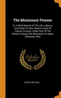 The Missionary Pioneer : Or, a Brief Memoir of the Life, Labours, and Death of John Stewart, (Man of Colour) Founder, Under God, of the Mission Among the Wyandotts at Upper Sandusky, Ohio - Book