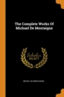 The Complete Works Of Michael De Montaigne - Book