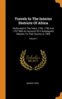 Travels In The Interior Districts Of Africa : Performed In The Years 1795, 1796 And 1797 With An Account Of A Subsequent Mission To That Country In 1805; Volume 1 - Book