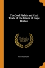 The Coal Fields and Coal Trade of the Island of Cape Breton - Book