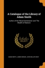 A Catalogue of the Library of Adam Smith : Author of the 'moral Sentiments' and 'the Wealth of Nations' - Book